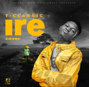 T Classic - IRE (An Adekunle Gold Cover)